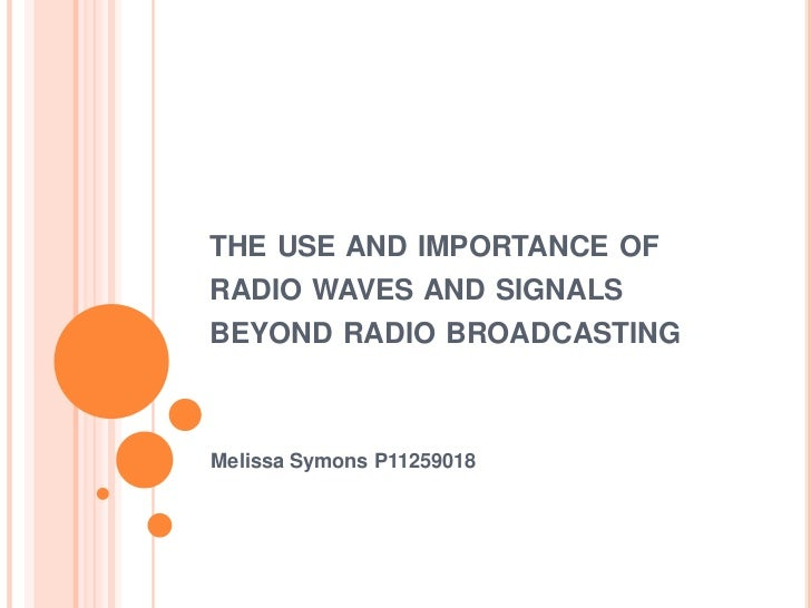 THE USE AND IMPORTANCE OFRADIO WAVES AND SIGNALSBEYOND RADIO BROADCASTINGMelissa Symons P11259018