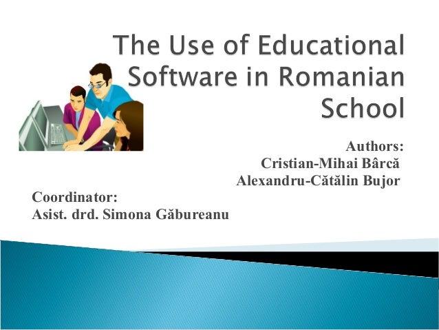 Authors: Cristian-Mihai Bârcă Alexandru-Cătălin Bujor Coordinator: Asist. drd. Simona Găbureanu