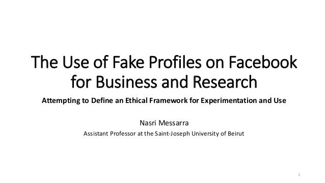 The Use of Fake Profiles on Facebook for Business and Research Attempting to Define an Ethical Framework for Experimentati...