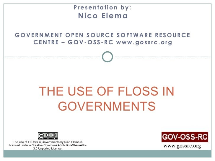 Presentation by:                                                 N ico Elema    GOVERNMENT OPEN SOURCE SOFTWARE RESOURCE  ...