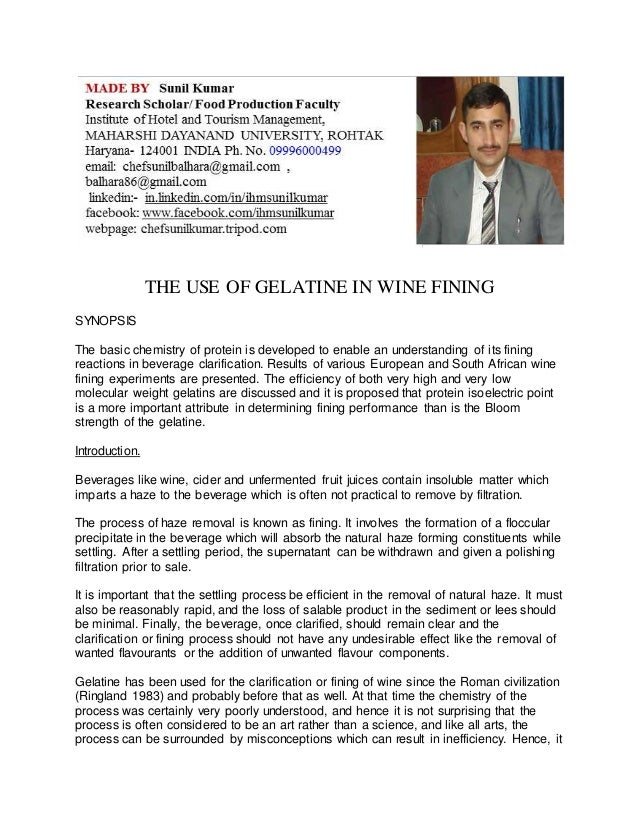 THE USE OF GELATINE IN WINE FINING  SYNOPSIS  The basic chemistry of protein is developed to enable an understanding of it...