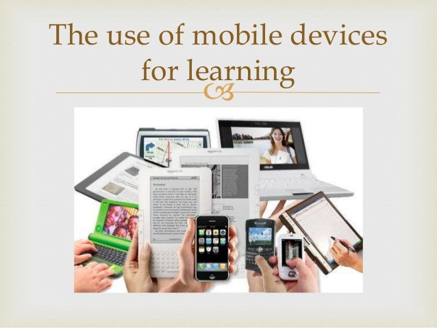  The use of mobile devices for learning