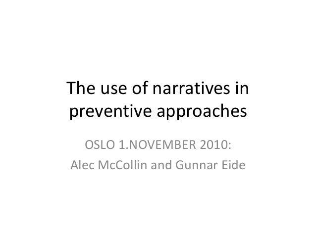 The use of narratives in preventive approaches OSLO 1.NOVEMBER 2010: Alec McCollin and Gunnar Eide