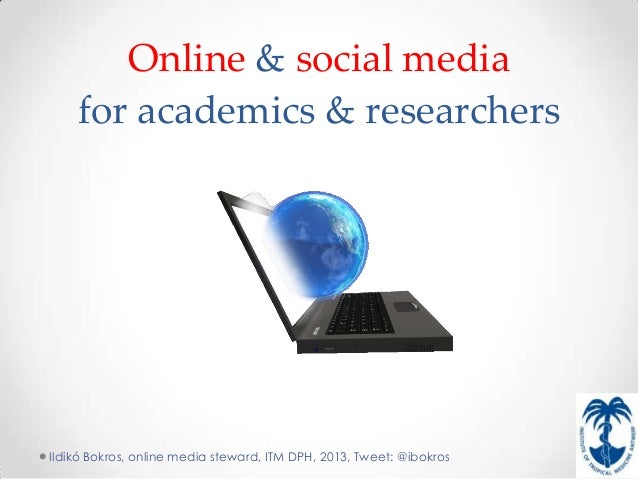 Online & social media    for academics & researchersIldikó Bokros, online media steward, ITM DPH, 2013, Tweet: @ibokros
