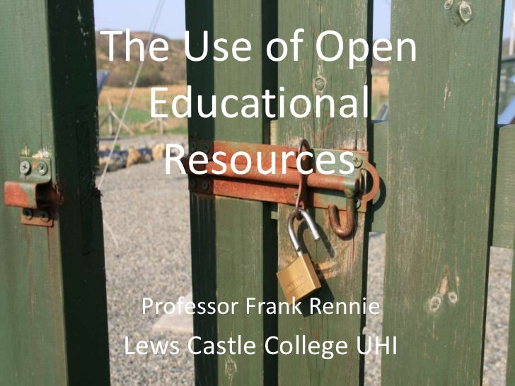 The Use of Open Educational Resources<br />Professor Frank Rennie<br />Lews Castle College UHI<br />