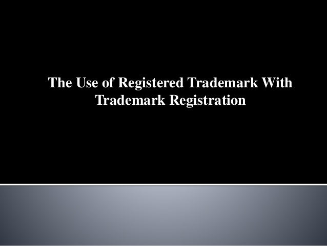 The Use of Registered Trademark With Trademark Registration