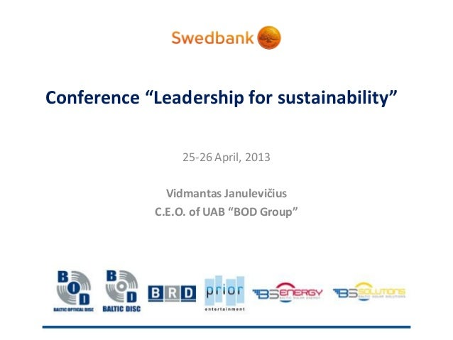 "Conference ""Leadership for sustainability""25-26 April, 2013Vidmantas JanulevičiusC.E.O. of UAB ""BOD Group"""