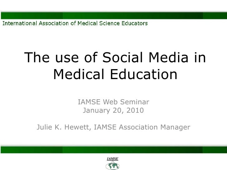 The use of Social Media in Medical Education IAMSE Web Seminar January 20, 2010 Julie K. Hewett, IAMSE Association Manager