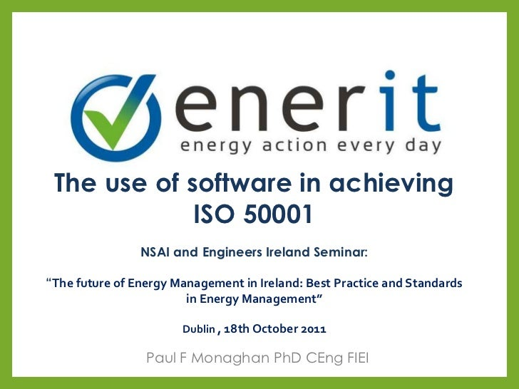 """The use of software in achieving             ISO 50001                NSAI and Engineers Ireland Seminar:""""The future of En..."""