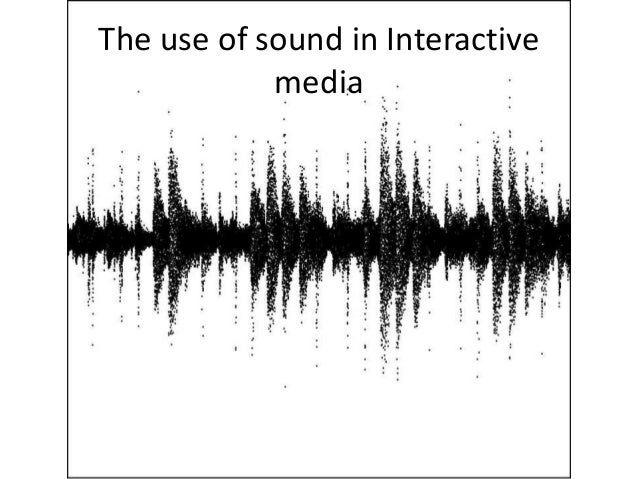 The use of sound in Interactive            media