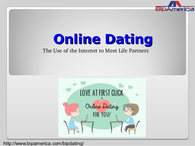 Online DatingOnline Dating The Use of the Internet to Meet Life Partners http://www.bipamerica.com/bipdating/