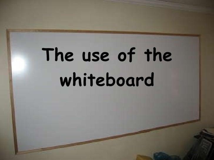 The use of the whiteboard