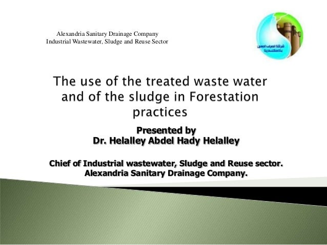 Presented by Dr. Helalley Abdel Hady Helalley Chief of Industrial wastewater, Sludge and Reuse sector. Alexandria Sanitary...