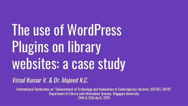 The use of WordPress Plugins on library websites: a case study Vimal Kumar V. & Dr. Majeed K.C. International Conference o...