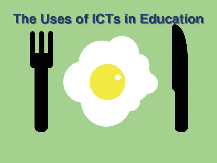 The Uses of ICTs in Education <br />