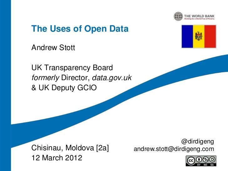 The Uses of Open DataAndrew StottUK Transparency Boardformerly Director, data.gov.uk& UK Deputy GCIO                      ...