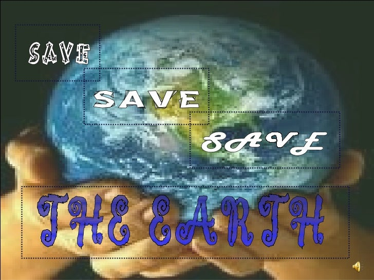 SAVE SAVE SAVE THE EARTH
