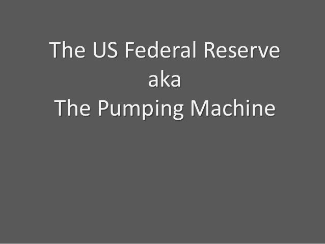 The US Federal Reserve aka The Pumping Machine
