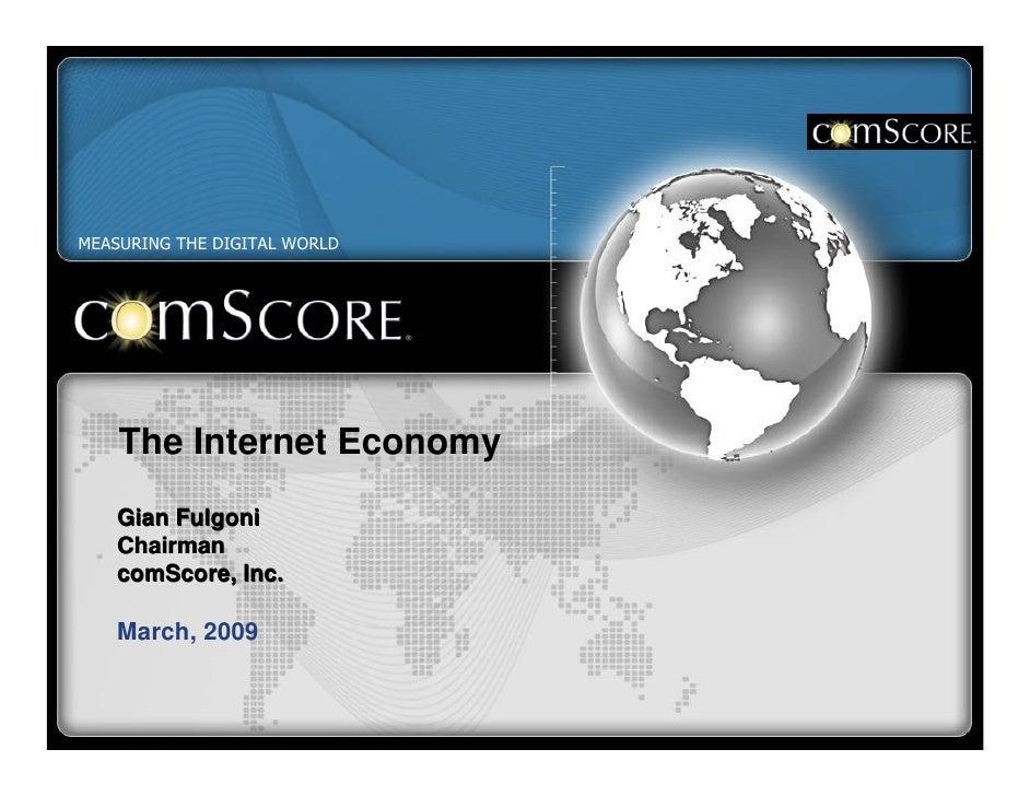 MEASURING THE DIGITAL WORLD                The Internet Economy           Gian Fulgoni           Chairman           comSco...