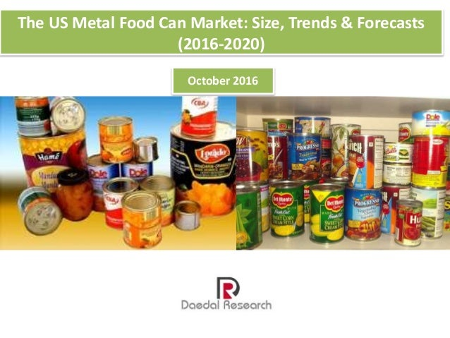 The US Metal Food Can Market: Size, Trends & Forecasts (2016-2020) October 2016