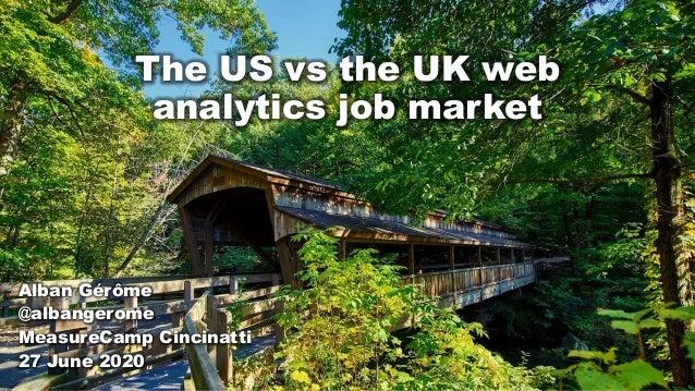 The US vs the UK web analytics job market Alban Gérôme @albangerome MeasureCamp Cincinatti 27 June 2020