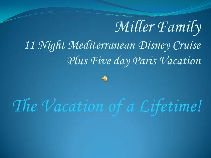 Miller Family 11 Night Mediterranean Disney Cruise Plus Five day Paris Vacation<br />The Vacation of a Lifetime!<br />