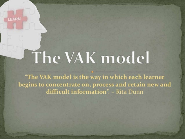 """""""The VAK model is the way in which each learner begins to concentrate on, process and retain new and difficult information..."""