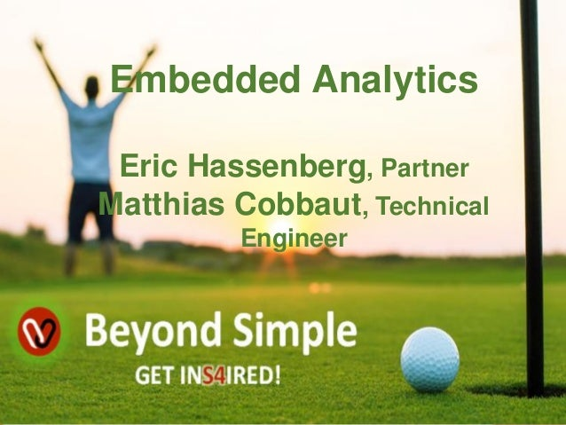 Embedded Analytics Eric Hassenberg, Partner Matthias Cobbaut, Technical Engineer