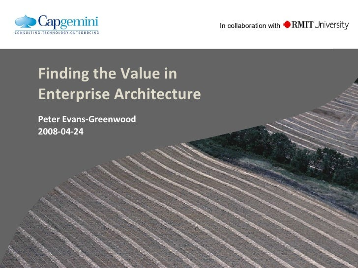 Finding the Value in Enterprise Architecture Peter Evans-Greenwood 2008-04-24 In collaboration with