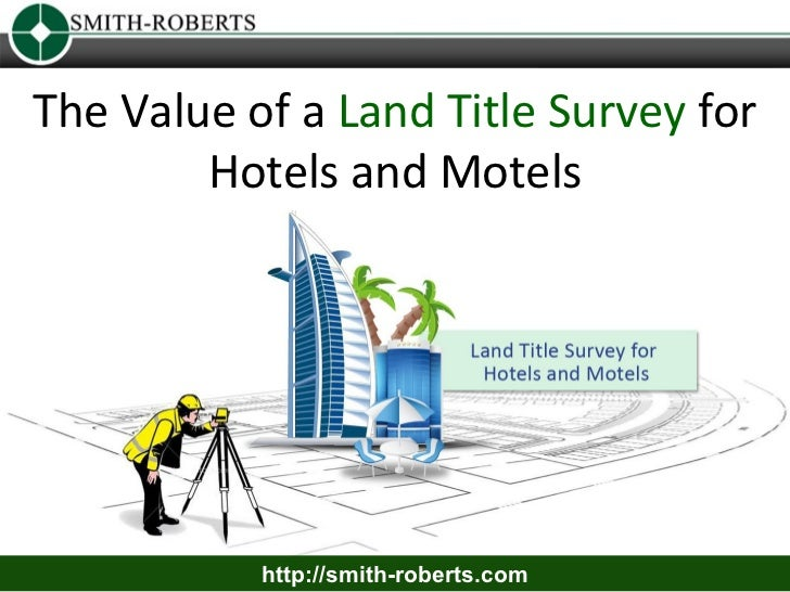 The Value of a Land Title Survey for        Hotels and Motels           http://smith-roberts.com