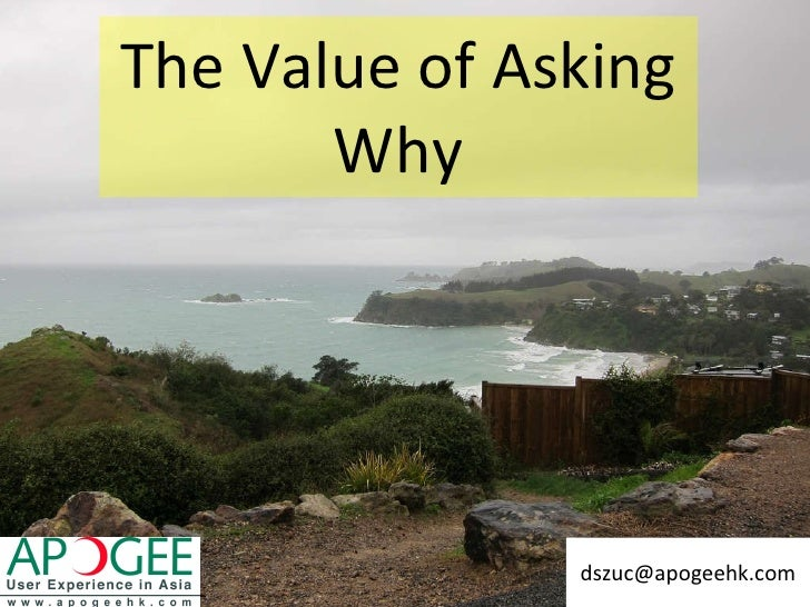 The Value of Asking Why [email_address]