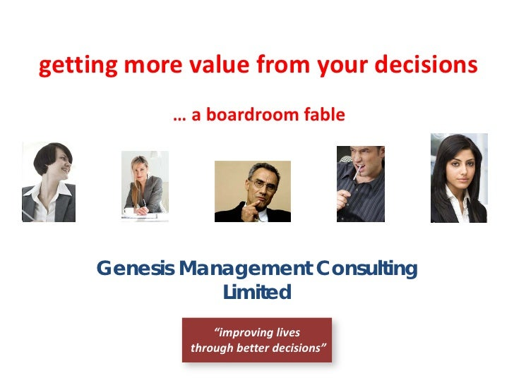 getting more value from your decisions           … a boardroom fable    Genesis Management Consulting               Limite...