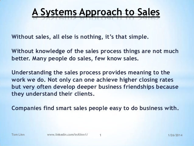"""A Systems Approach to Sales Without sales, all else is nothing, it""""s that simple.  Without knowledge of the sales process ..."""