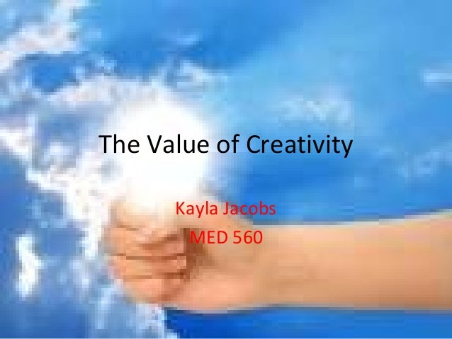 The Value of CreativityKayla JacobsMED 560