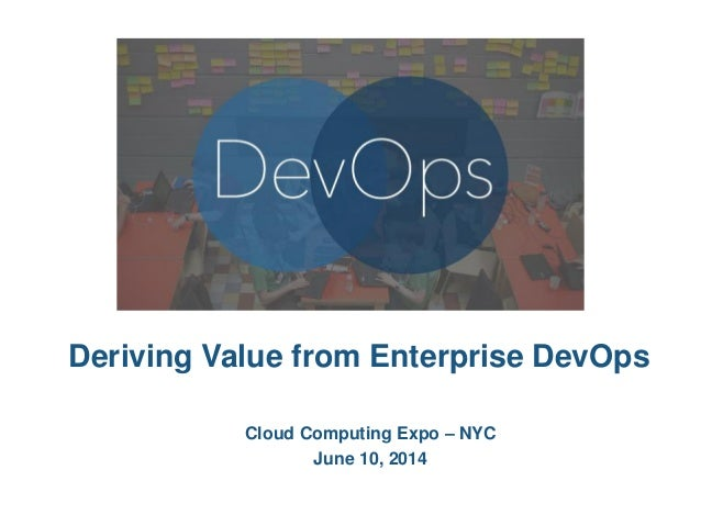 © 2013 Cloud Technology Partners, Inc. / Confidential 1 Deriving Value from Enterprise DevOps Cloud Computing Expo – NYC J...