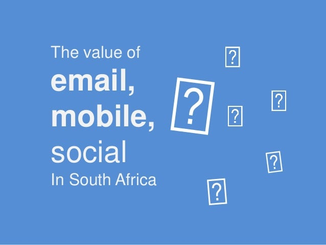 The value of email, mobile, social In South Africa