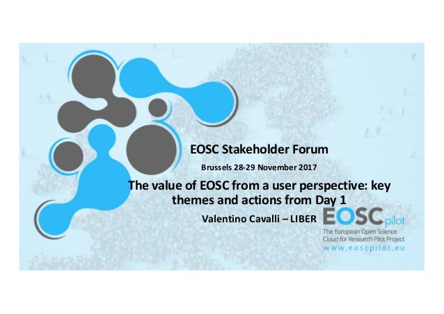 EOSC	   Stakeholder	   Forum Brussels	   28-­‐29	   November	   2017 The	   value	   of	   EOSC	   from	   a	   user	   pe...