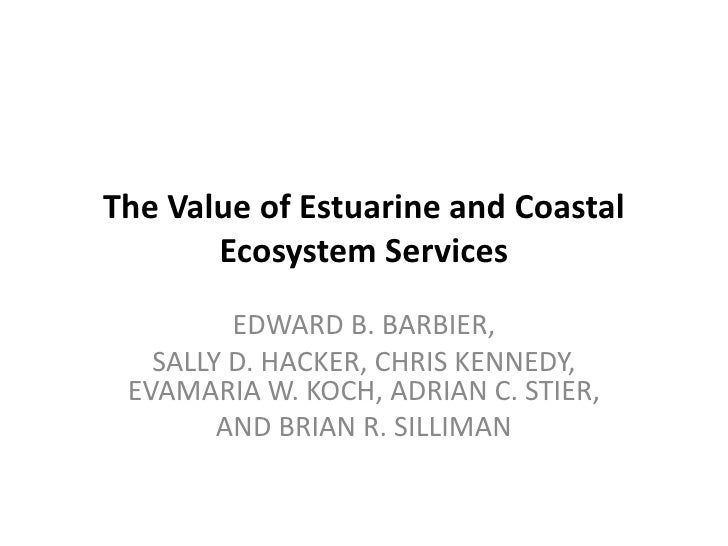 The Value of Estuarine and Coastal       Ecosystem Services         EDWARD B. BARBIER,   SALLY D. HACKER, CHRIS KENNEDY, E...