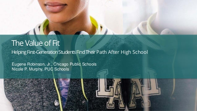 TheValueofFit HelpingFirst-GenerationStudentsFindTheir Path After High School Eugene Robinson, Jr., Chicago Public Schools...