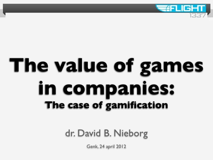 The value of games  in companies:   The case of gamification      dr. David B. Nieborg           Genk, 24 april 2012