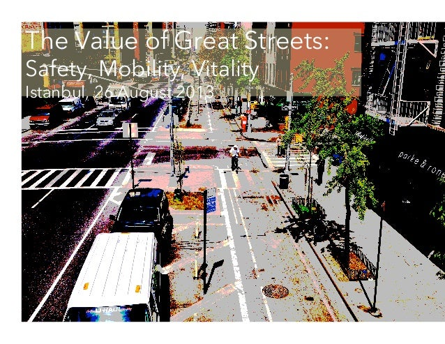 The Value of Great Streets: Safety, Mobility, Vitality Istanbul, 26 August 2013