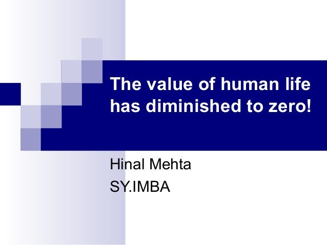 the value of human life essays Essay on human cloning and the value of human life 1257 words | 6 pages human cloning and the value of human life to recognize the value of human life, from conception until its natural end, is an achievement of civilization to be safeguarded as a primary good of the person and of society.