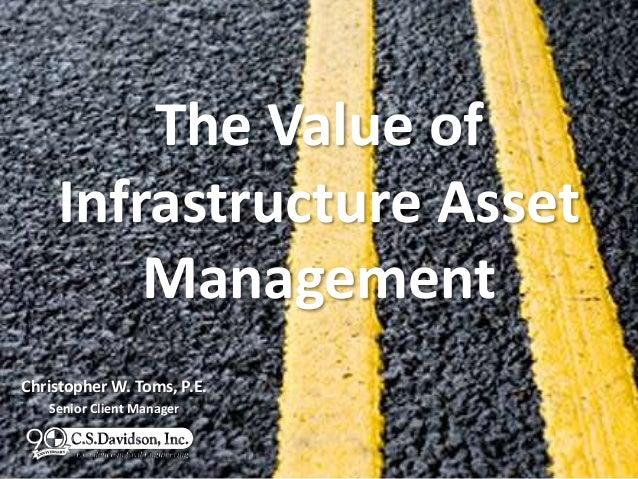 The Value ofInfrastructure AssetManagementChristopher W. Toms, P.E.Senior Client Manager