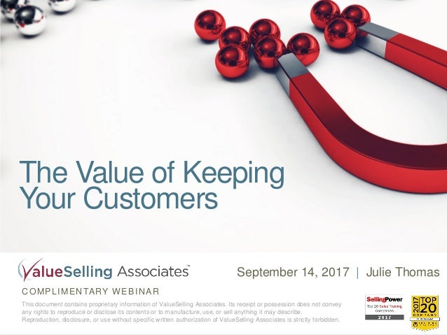 COMPLIMENTARY WEBINAR This document contains proprietary information of ValueSelling Associates. Its receipt or possession...