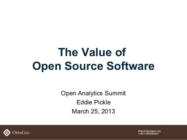 The Value ofOpen Source Software    Open Analytics Summit        Eddie Pickle       March 25, 2013