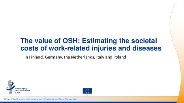 Safety and health at work is everyone's concern. It's good for you. It's good for business. The value of OSH: Estimating t...