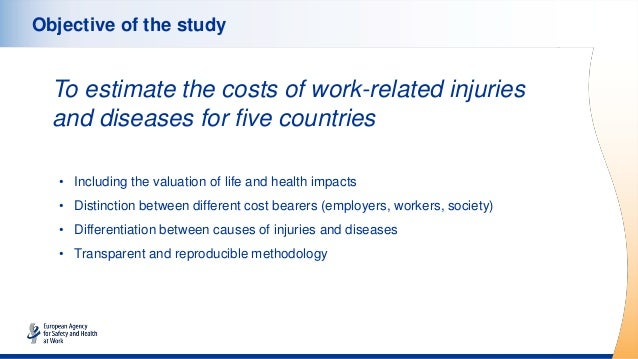 Objective of the study To estimate the costs of work-related injuries and diseases for five countries • Including the valu...