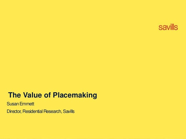 The Value of Placemaking SusanEmmett Director,Residential Research,Savills