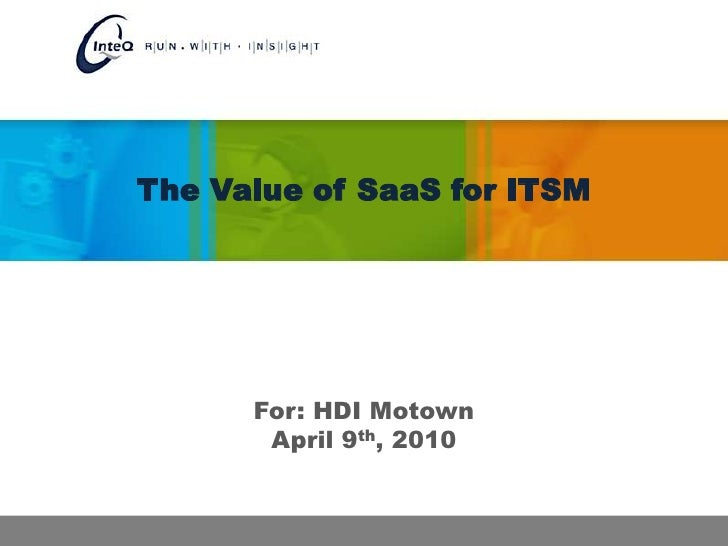 The Value of SaaS for ITSM<br />For: HDI Motown<br />April 9th, 2010<br />