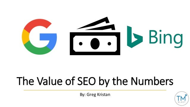 The Value of SEO by the Numbers By: Greg Kristan